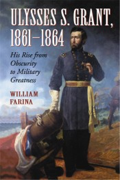 Ulysses S. Grant, 1861-1864: His Rise from Obscurity to Military Greatness