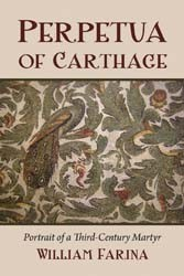 Perpetua of Carthage: Portrait of a Third-Century Martyr